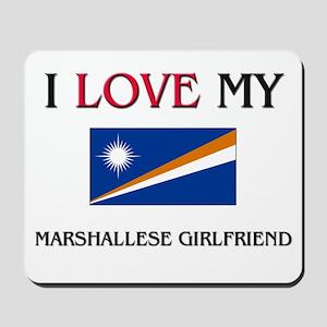 I Love My Marshallese Girlfriend Mousepad