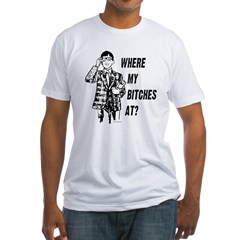 Where my bitches at? Shirt