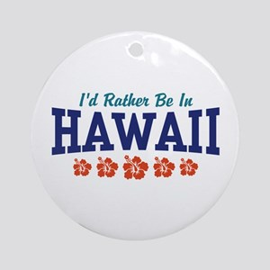 I'd Rather Be In Hawaii Ornament (Round)
