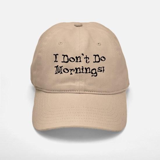 I Don't Do Mornings Baseball Baseball Cap