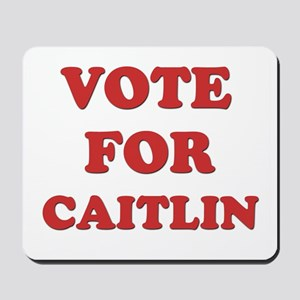 Vote for CAITLIN Mousepad