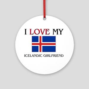 I Love My Icelandic Girlfriend Ornament (Round)