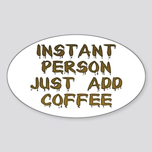 Just Add Coffee! Oval Sticker