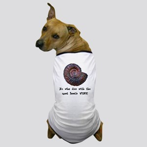 He Who Dies With The Most Fossils Wins! Dog T-Shir