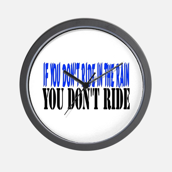 If you don't ride in the rain Wall Clock