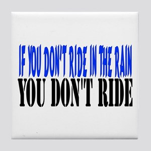 If you don't ride in the rain Tile Coaster