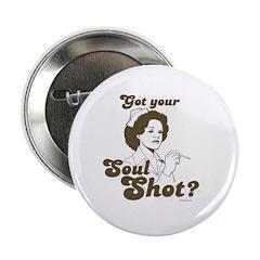 Got your soul shot? ~ Button