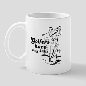 Golfers have tiny balls ~  Mug