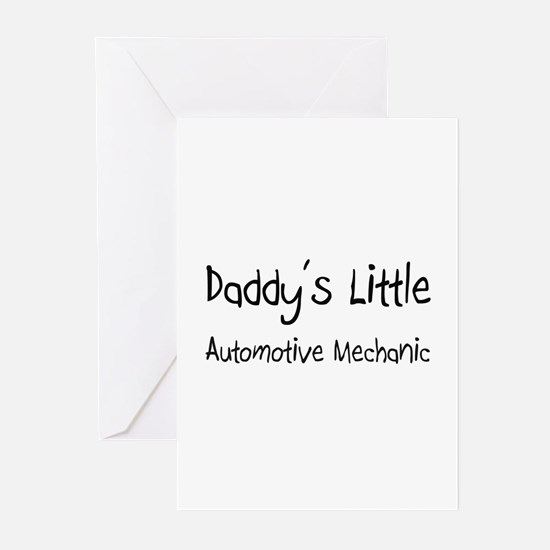 Daddy's Little Automotive Mechanic Greeting Cards