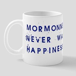 Mormonness Never Was Happiness Mug