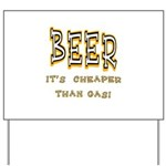 Beer, it's cheaper than gas! Yard Sign