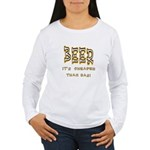 Beer, it's cheaper than gas! Women's Long Sleeve T