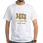 Beer, it's cheaper than gas! White T-Shirt