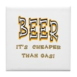 Beer, it's cheaper than gas! Tile Coaster