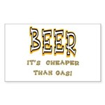 Beer, it's cheaper than gas! Rectangle Sticker 50