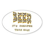 Beer, it's cheaper than gas! Oval Sticker