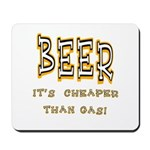 Beer, it's cheaper than gas! Mousepad