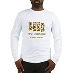Beer, it's cheaper than gas! Long Sleeve T-Shirt