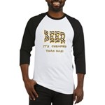 Beer, it's cheaper than gas! Baseball Jersey