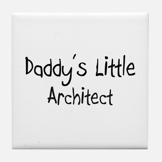 Daddy's Little Architect Tile Coaster