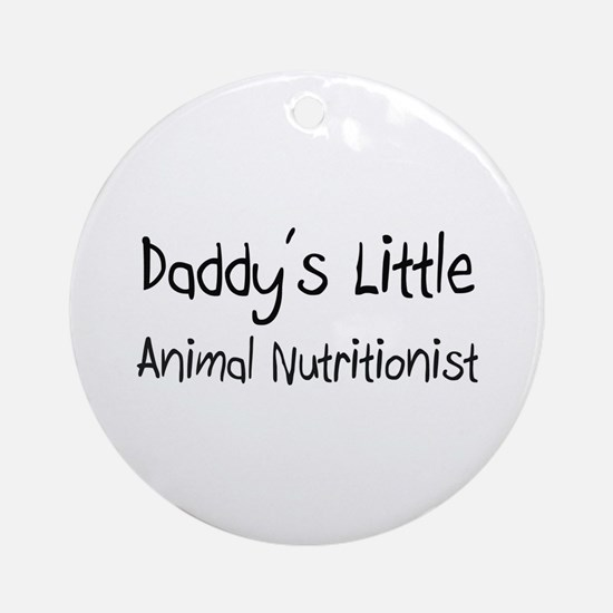 Daddy's Little Animal Nutritionist Ornament (Round
