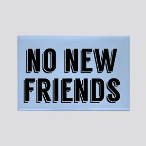 No New Friends Rectangle Magnet