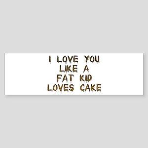 I Love You Like A Fat Kid Loves Cake Sticker (Bump