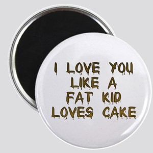 I Love You Like A Fat Kid Loves Cake Magnet
