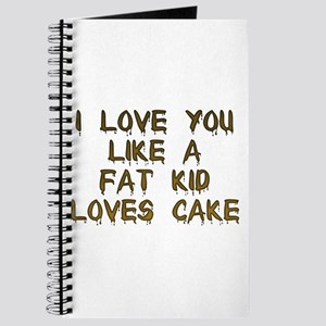 I Love You Like A Fat Kid Loves Cake Journal