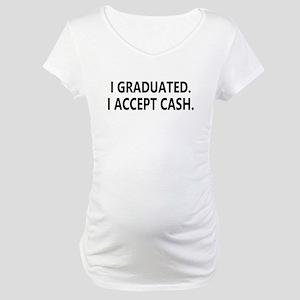 Graduation Cash Maternity T-Shirt