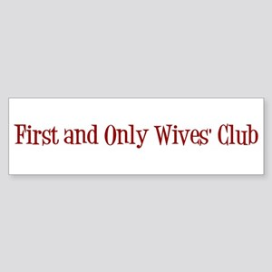 First and Only Wives' Club Bumper Sticker