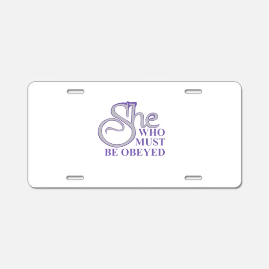 She Who Must Be Obeyed Aluminum License Plate