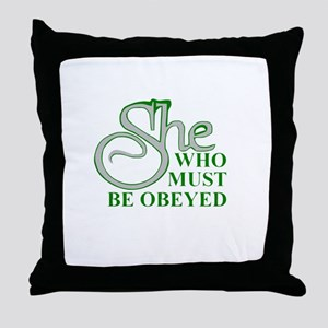 She Who Must Be Obeyed quote Throw Pillow