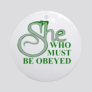 She Who Must Be Obeyed quote Round Ornament