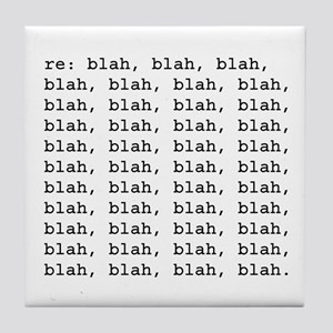 re: blah, blah, blah Tile Coaster