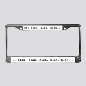 re: blah, blah, blah License Plate Frame