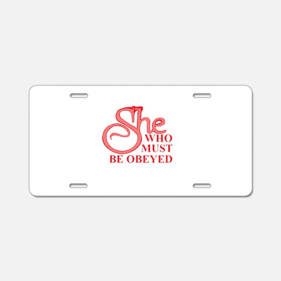 She Who Must Be Obeyed desi Aluminum License Plate