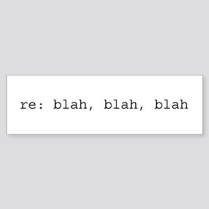re: blah, blah, blah Sticker (Bumper)