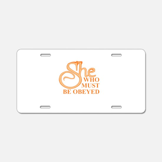 She Who Must Be Obeyed sayi Aluminum License Plate