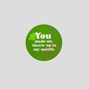 You Made Me Sick Mini Button