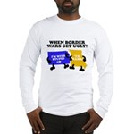 When Border War Gets Ugly! Long Sleeve T-Shirt