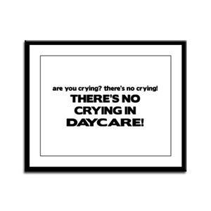 There's No Crying in Daycare Framed Panel Print