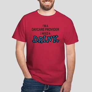 Daycare Provider Need Drink Dark T-Shirt