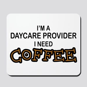 Daycare Provider Need Coffee Mousepad