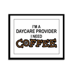 Daycare Provider Need Coffee Framed Panel Print