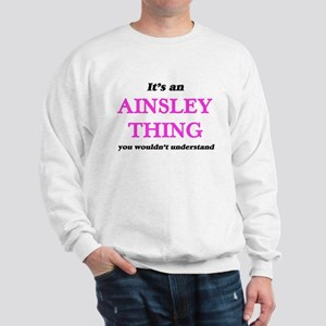 It's an Ainsley thing, you wouldn&# Sweatshirt