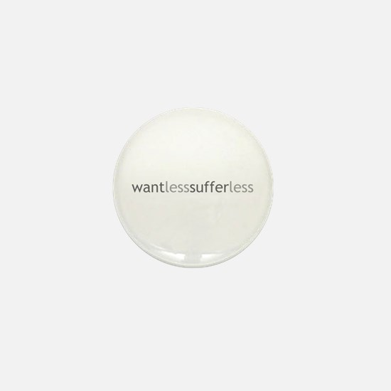 Want Less - Suffer Less - Grey Text Mini Button