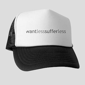 Want Less - Suffer Less - Grey Text Trucker Hat