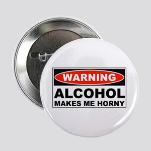"""Warning Alcohol Makes Me Horny 2.25"""" Button"""