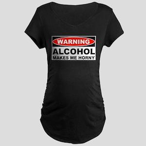 Warning Alcohol Makes Me Horny Maternity Dark T-Sh
